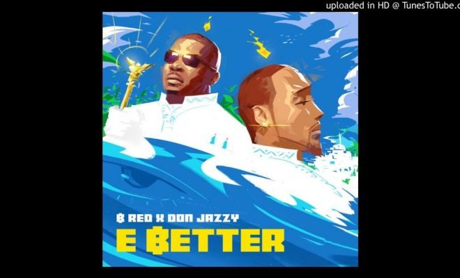 [Music] B-Red ft Don Jazzy – E Better