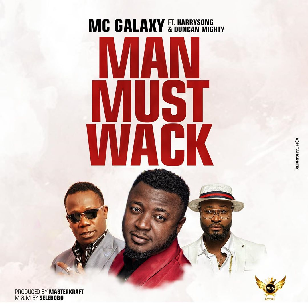 Download mp3 MC Galaxy ft. Harrysong, Duncan Mighty – Man Must Wack(new song)