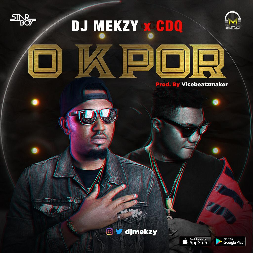 Audio mp3:-DJ Mekzy ft. CDQ – O Kpor